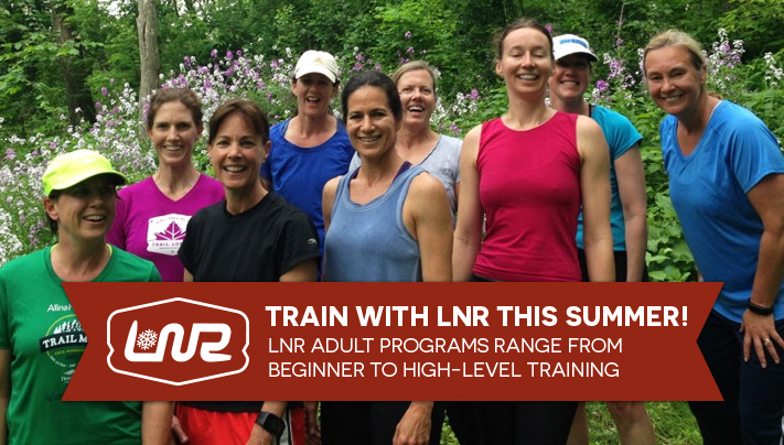 Train with LNR this summer! LNR Adult Programs range from beginner to high-level training.